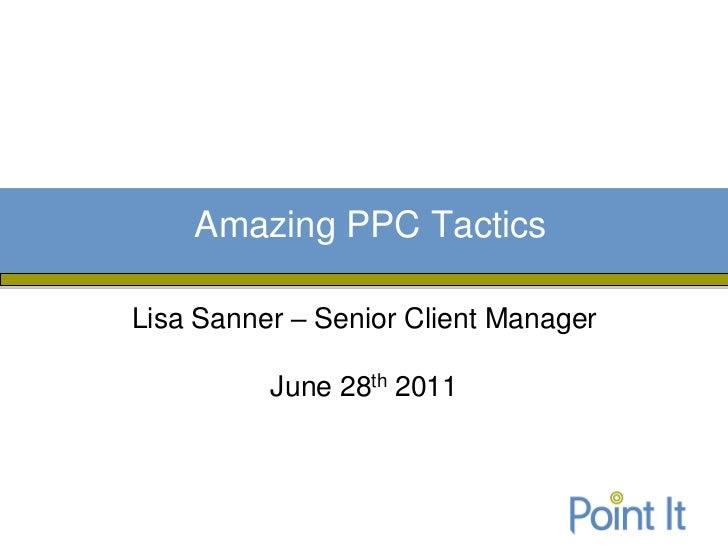 Amazing PPC TacticsLisa Sanner – Senior Client Manager          June 28th 2011