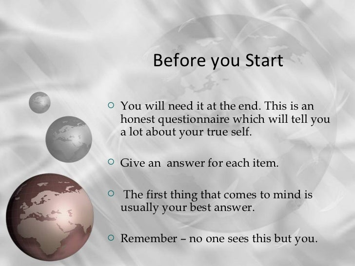 <ul><li>Before you Start  </li></ul><ul><li>You will need it at the end. This is an honest questionnaire which will tell y...