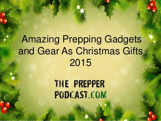 Amazing Prepping Gadgets and Gear As Christmas Gifts 2015