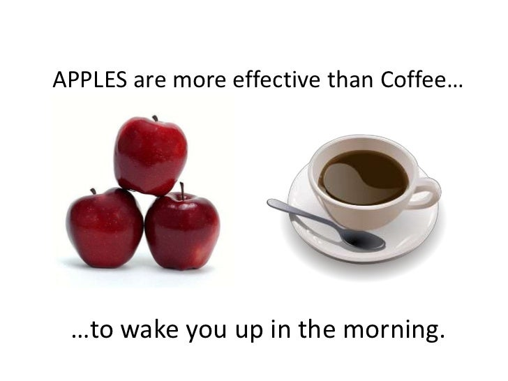 APPLES are more effective than Coffee…<br />…to wake you up in the morning.<br />