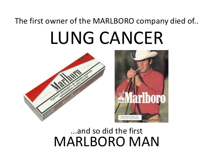 The first owner of the MARLBORO company died of.. LUNG CANCER<br />...and so did the firstMARLBORO MAN<br />