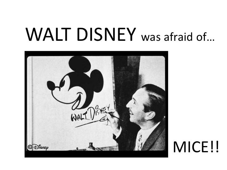 WALT DISNEY was afraid of… <br />MICE!!<br />