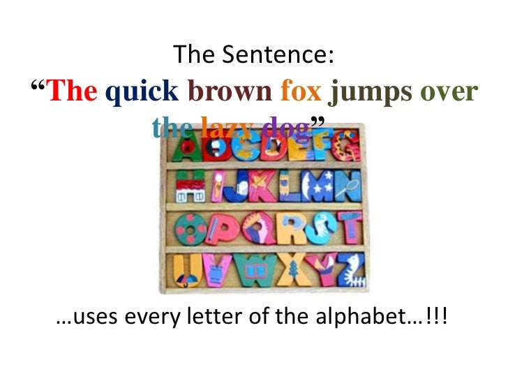 """The Sentence: <br />""""Thequickbrownfoxjumpsoverthelazydog""""…<br />…uses every letter of the alphabet…!!!<br />"""