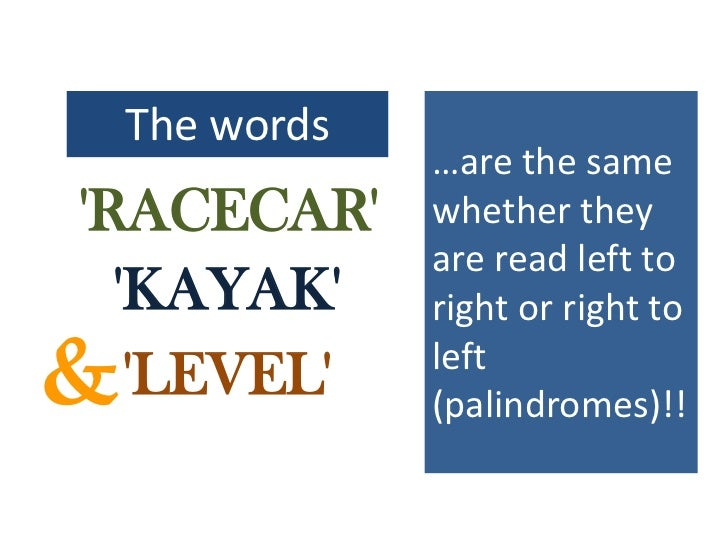 …are the same whether they are read left to right or right to left (palindromes)!!<br />The words <br />'RACECAR'  <br />'...
