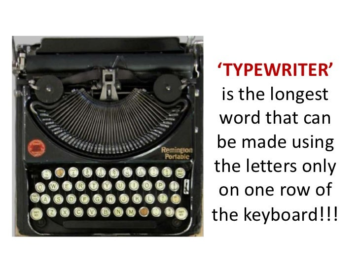 'TYPEWRITER' is the longest word that can be made using the letters only on one row of the keyboard!!!<br />