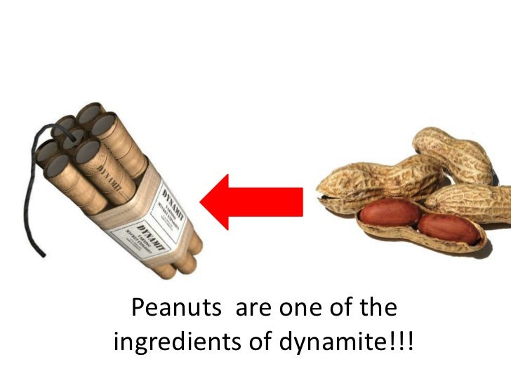 Peanuts are one of the ingredients of dynamite!!!<br />