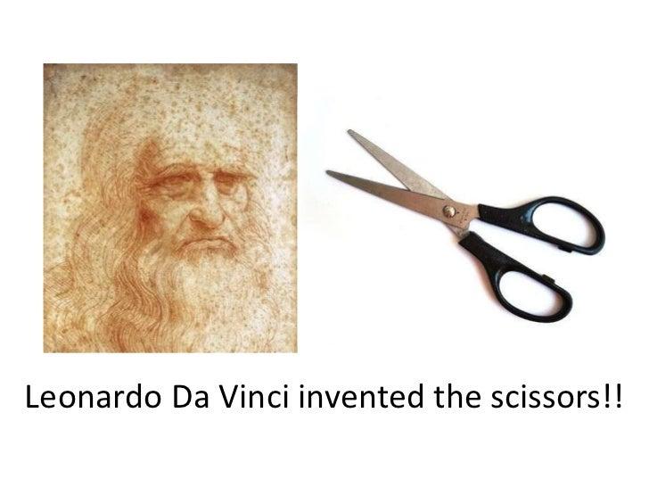 Leonardo DaVinci inventedthe scissors!!<br />