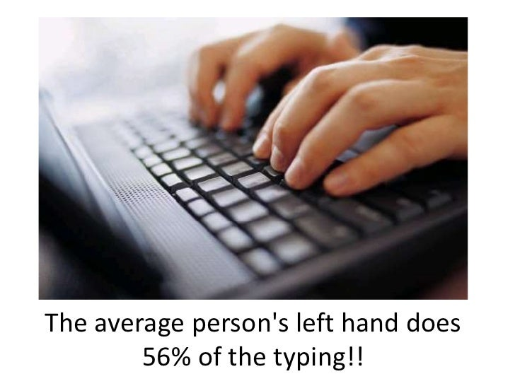 The average person's left hand does 56% of the typing!!<br />