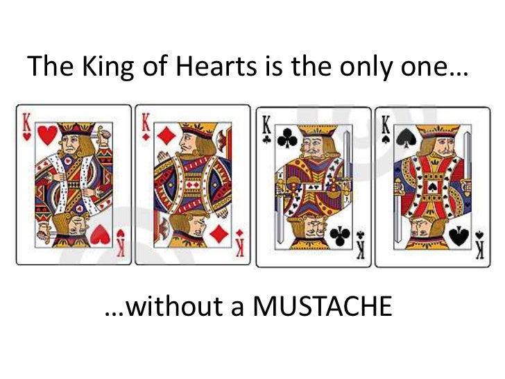 The King of Hearts is the only one…<br />…without a MUSTACHE<br />