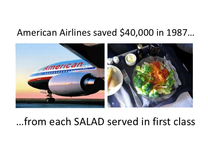 American Airlines saved $40,000 in 1987…<br />…from each SALAD served in first class<br />