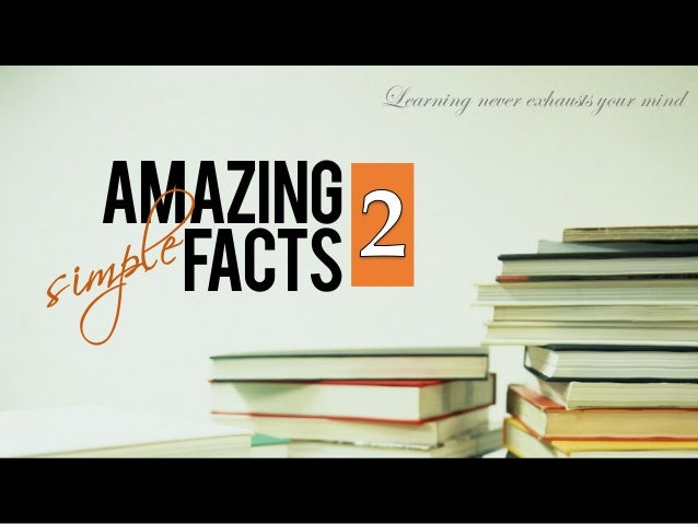 Learning never exhausts your mind AMAZING FACTS