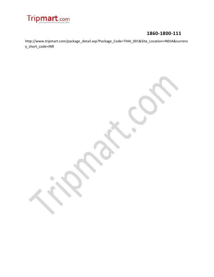 1860-1800-111http://www.tripmart.com/package_detail.asp?Package_Code=THAI_001&Site_Location=INDIA&currency_short_code=INR
