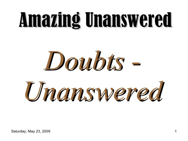 Amazing Unanswered         Doubts -       Unanswered Saturday, May 23, 2009   1