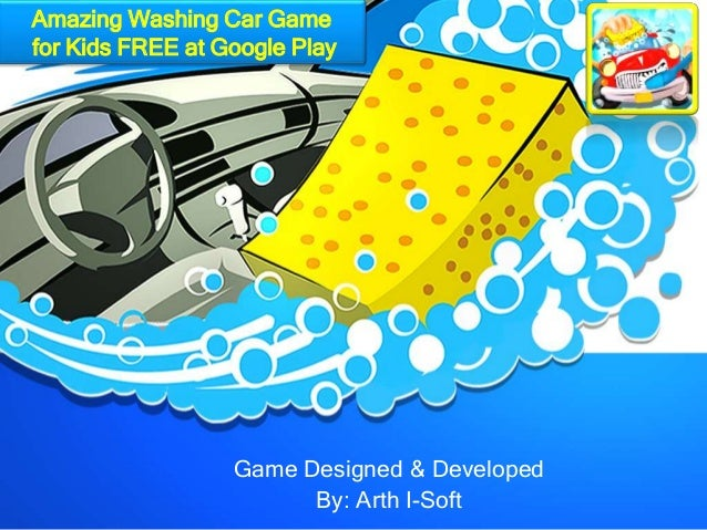 Game Designed & Developed By: Arth I-Soft Amazing Washing Car Game for Kids FREE at Google Play