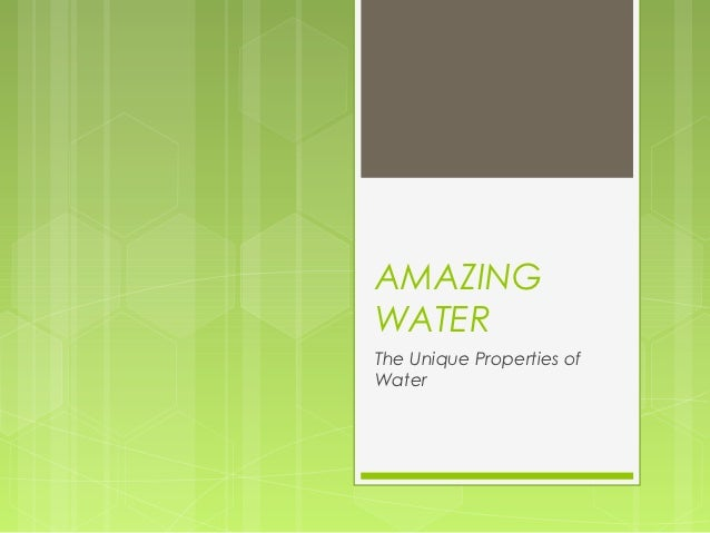 AMAZINGWATERThe Unique Properties ofWater