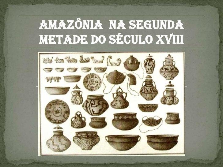 Amazônia  Na SEGUNDA METADE DO SÉCULO XVIII<br />