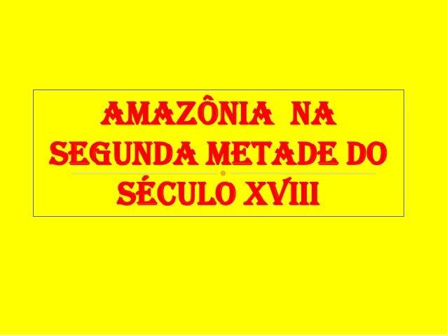 Amazônia NaSEGUNDA METADE DOSÉCULO XVIII