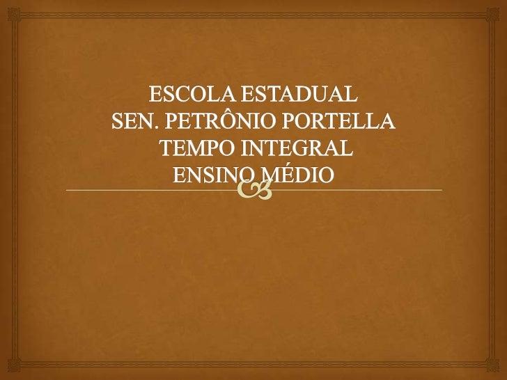 ESCOLA ESTADUALSEN. PETRÔNIO PORTELLA TEMPO INTEGRALENSINO MÉDIO<br />