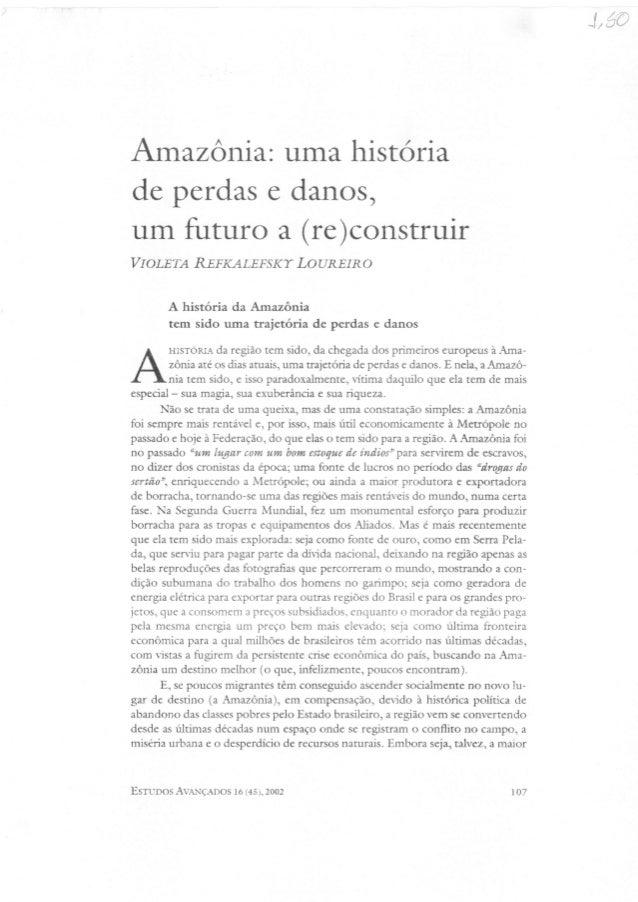 Amazônia:  uma história de perdas e danos,  um futuro a (re)construir  VIOLETA REFKALEFSKT LOUREIRO  A história da Amazôni...