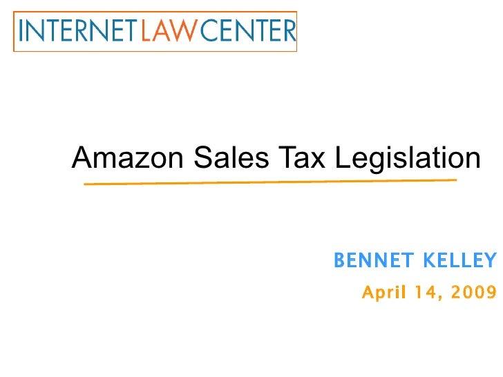 Amazon Sales Tax Legislation BENNET KELLEY April 14, 2009