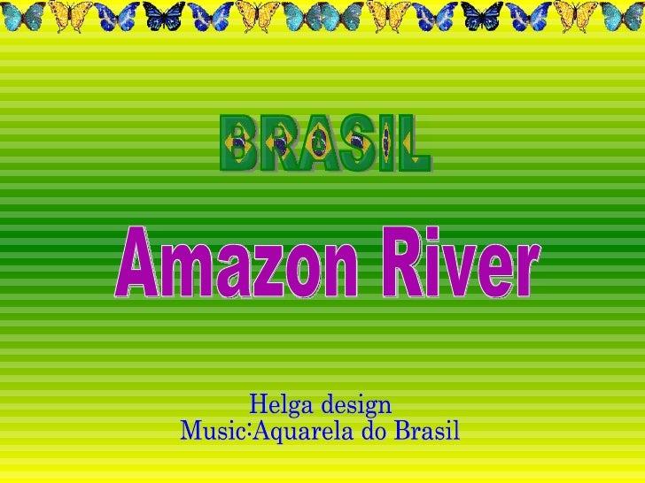 BRASIL Helga design Music:Aquarela do Brasil Amazon River