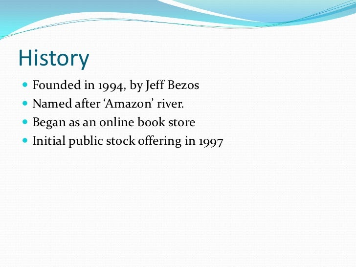 an introduction to the history of the amazon company Founded in 1994, amazon was once nothing but a tiny online bookstore today however it is multi-billion dollar company that sells thousands of products all over the world.