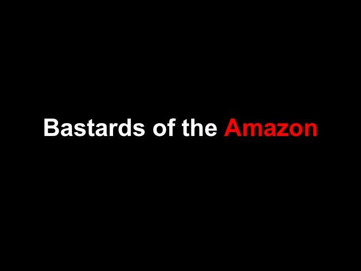 Bastards of the Amazon