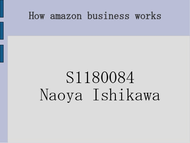 How amazon business works     S1180084  Naoya Ishikawa