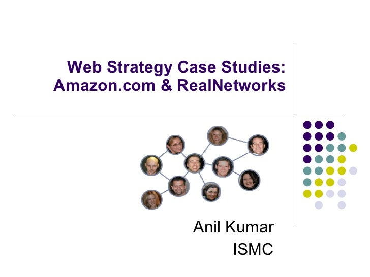 Web Strategy Case Studies: Amazon.com & RealNetworks Anil Kumar ISMC