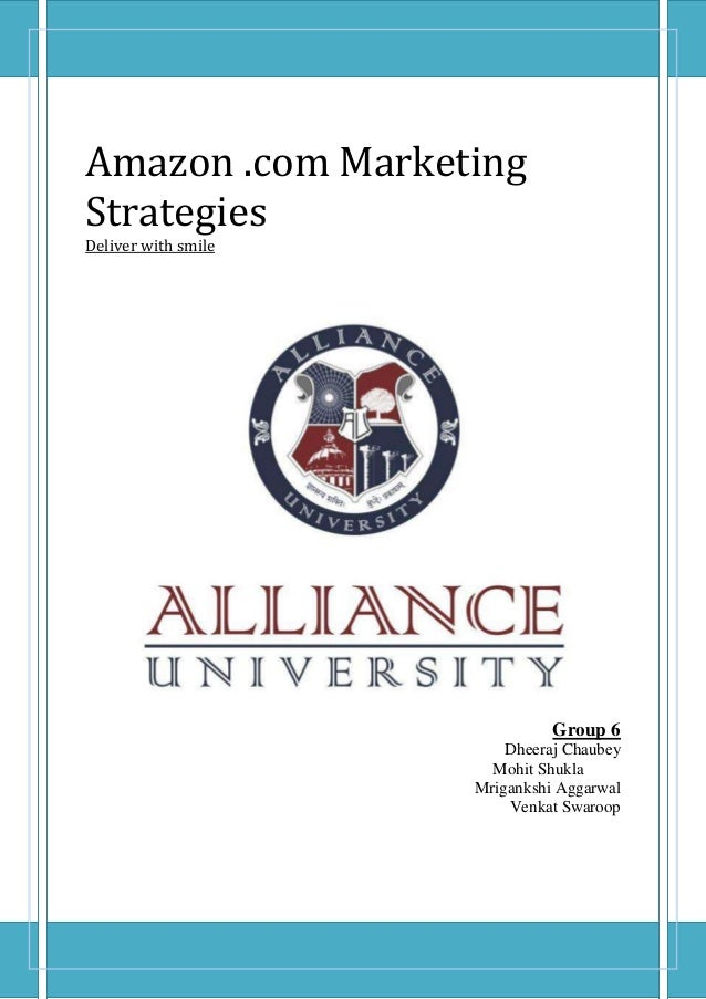 Amazon .com MarketingStrategiesDeliver with smile                               Group 6                         Dheeraj Ch...