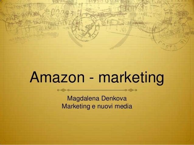 Amazon - marketing     Magdalena Denkova    Marketing e nuovi media