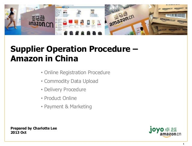 Supplier Operation Procedure – Amazon in China • Online Registration Procedure • Commodity Data Upload  • Delivery Procedu...
