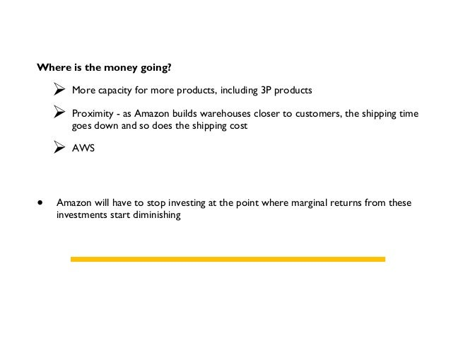 Where is the money going?  More capacity for more products, including 3P products  Proximity - as Amazon builds warehous...