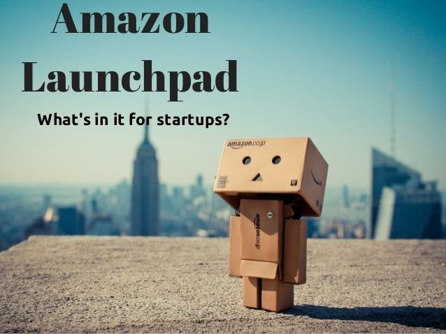 Amazon Launchpad What's in it for startups?