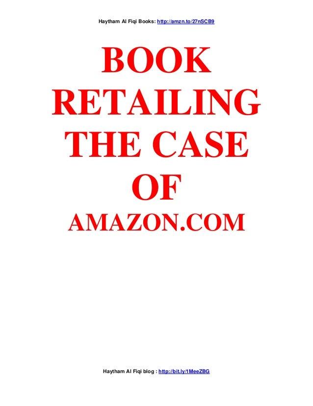 Haytham Al Fiqi Books: http://amzn.to/27nSCB9 Haytham Al Fiqi blog : http://bit.ly/1MeeZBG BOOK RETAILING THE CASE OF AMAZ...