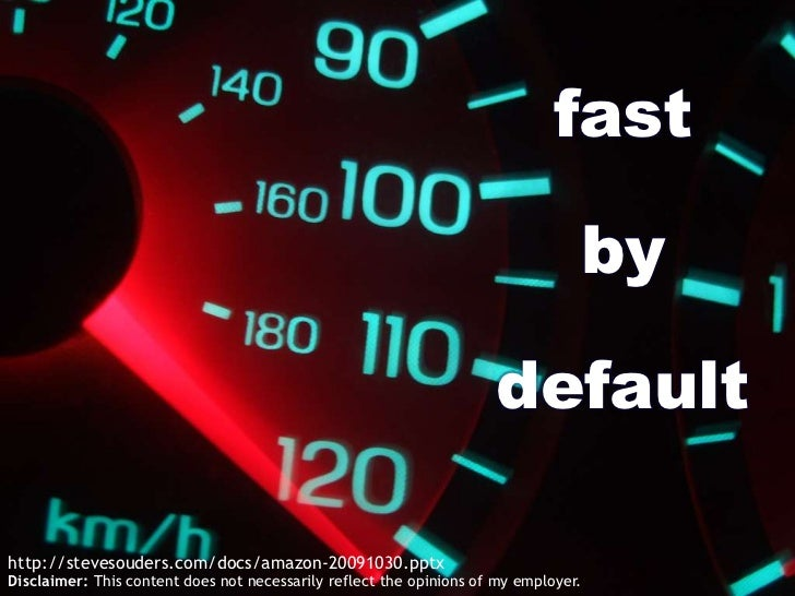 fast<br />by<br />default<br />http://stevesouders.com/docs/amazon-20091030.pptx<br />Disclaimer: This content does not ne...