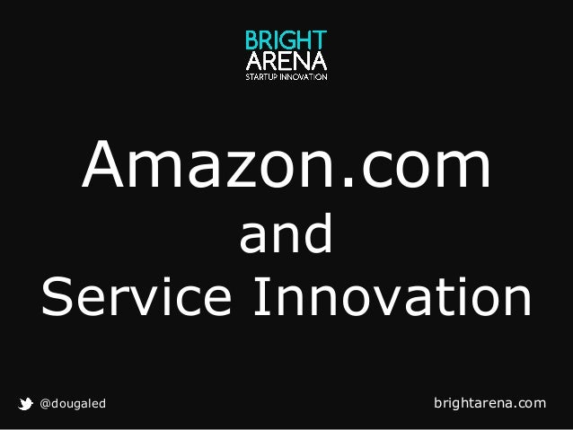 Amazon.com  and Service Innovation @dougaled  brightarena.com