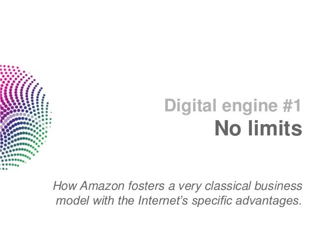 Digital engine #1                             No limitsHow Amazon fosters a very classical businessmodel with the Internet...