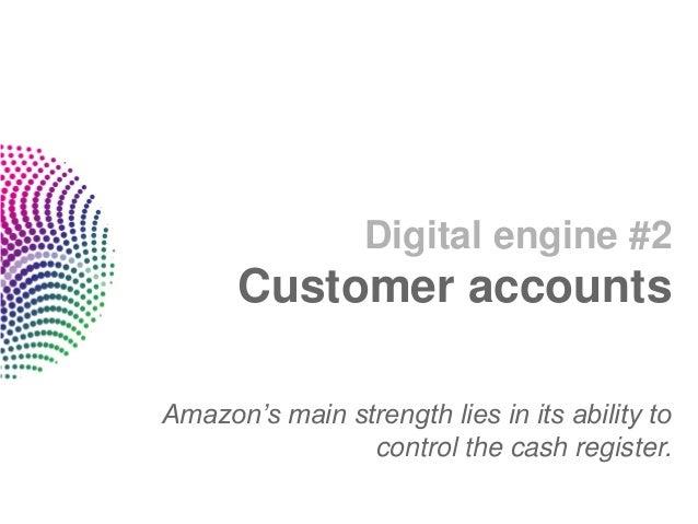 Digital engine #2      Customer accountsAmazon's main strength lies in its ability to                control the cash regi...