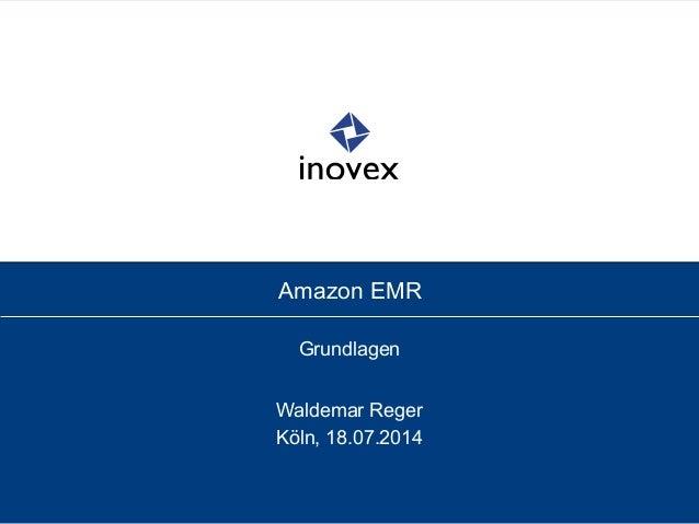 Amazon EMR Grundlagen Waldemar Reger Köln, 18.07.2014