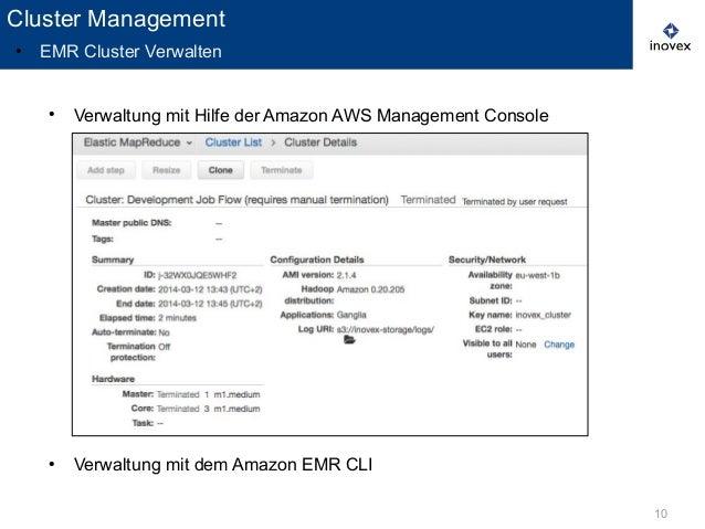 ● Verwaltung mit Hilfe der Amazon AWS Management Console ● Verwaltung mit dem Amazon EMR CLI 10 Cluster Management ● EMR C...