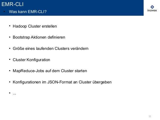 11 ● Hadoop Cluster erstellen ● Bootstrap Aktionen definieren ● Größe eines laufenden Clusters verändern ● Cluster Konfigu...