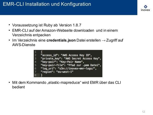 ● Voraussetzung ist Ruby ab Version 1.8.7 ● EMR-CLI auf der Amazon-Webseite downloaden und in einem Verzeichnis entpacken ...