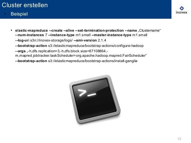 "13 ● elastic-mapreduce --create --alive --set-termination-protection --name ""Clustername"" --num-instances 7 --instance-typ..."