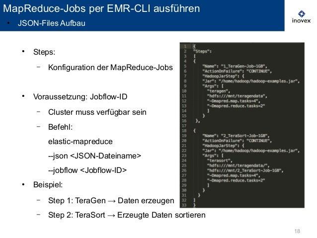 18 ● Steps: – Konfiguration der MapReduce-Jobs ● Voraussetzung: Jobflow-ID – Cluster muss verfügbar sein – Befehl: elastic...