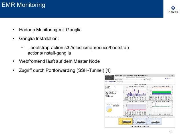 19 ● Hadoop Monitoring mit Ganglia ● Ganglia Installation: – --bootstrap-action s3://elasticmapreduce/bootstrap- actions/i...