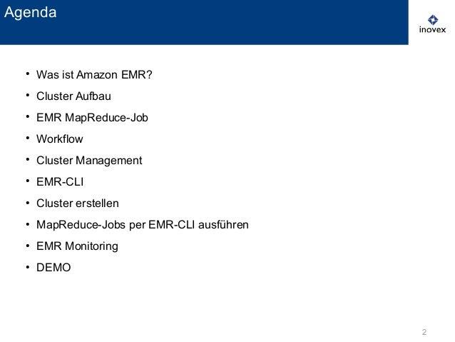 2 ● Was ist Amazon EMR? ● Cluster Aufbau ● EMR MapReduce-Job ● Workflow ● Cluster Management ● EMR-CLI ● Cluster erstellen...