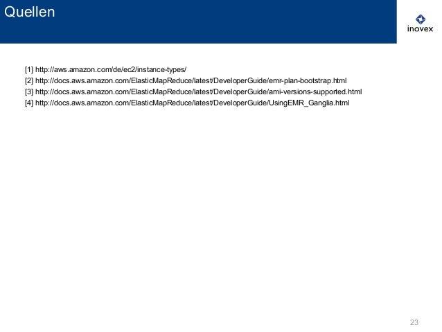 23 [1] http://aws.amazon.com/de/ec2/instance-types/ [2] http://docs.aws.amazon.com/ElasticMapReduce/latest/DeveloperGuide/...
