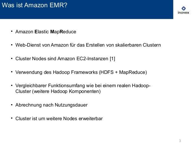3 ● Amazon Elastic MapReduce ● Web-Dienst von Amazon für das Erstellen von skalierbaren Clustern ● Cluster Nodes sind Amaz...
