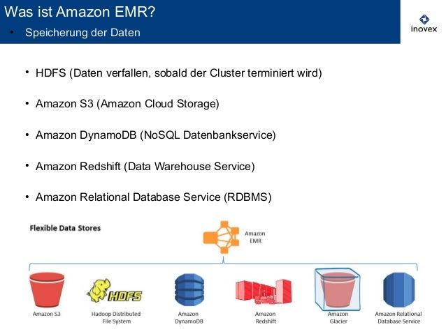 4 ● HDFS (Daten verfallen, sobald der Cluster terminiert wird) ● Amazon S3 (Amazon Cloud Storage) ● Amazon DynamoDB (NoSQL...